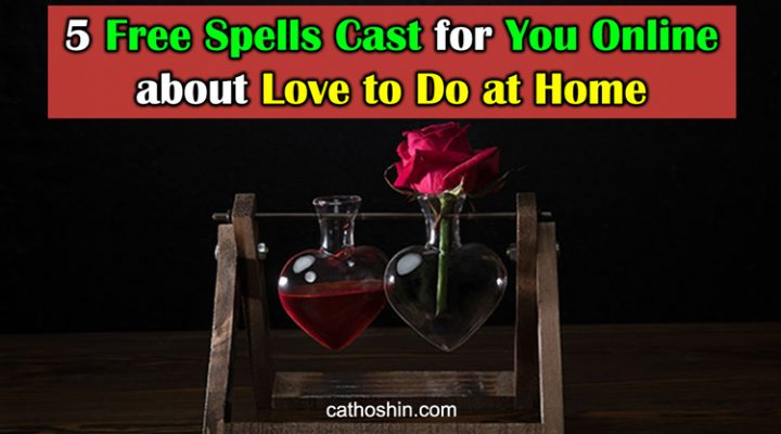 5 Free Spells Cast For You Online About Love To Do At Home