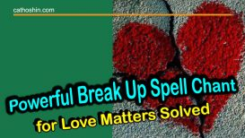 Powerful Break Up Spell Chant For Love Matters Solved