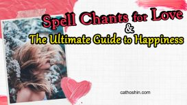Spell Chants for Love & The Ultimate Guide to Happiness