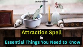 Attraction Spell and Essential Things You Need to Know