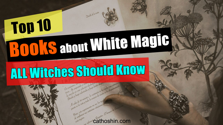 Top 10 Books about White Magic ALL Witches Should Know
